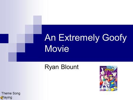 An Extremely Goofy Movie Ryan Blount Theme Song Playing.