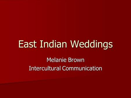 Melanie Brown Intercultural Communication East Indian Weddings.
