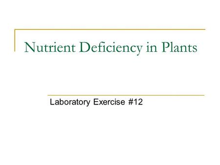 Nutrient Deficiency in Plants Laboratory Exercise #12.