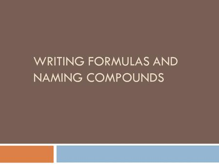 WRITING FORMULAS AND NAMING COMPOUNDS. Binary Compounds  Made up of only 2 elements  Two types of Binary Compounds 1. Ionic Compounds- metal and nonmetal.