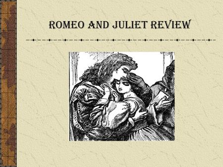 Romeo and Juliet Review Use your clicker to select the right answer. READY….SET…LET'S GO!!! Answers will add points to your team score and your individual.