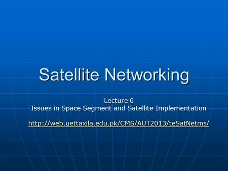 <strong>Satellite</strong> Networking Lecture 6 Issues in Space Segment and <strong>Satellite</strong> Implementation