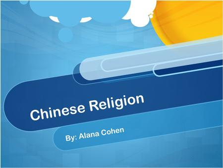 Chinese Religion By: Alana Cohen. Introduction Religion was very important to the people of China because they would practice the many different parts.