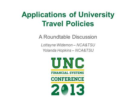 Applications of University Travel Policies A Roundtable Discussion Lottayne Widemon – NCA&TSU Yolanda Hopkins – NCA&TSU.
