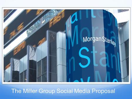 The Miller Group Social Media Proposal. Goals for The Miller Group Would like to attract new clients Wishes to better serve its client group UWSMB Team.