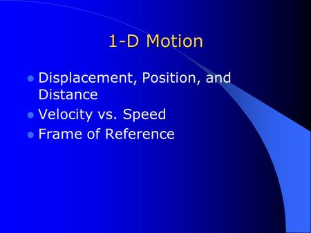 1-D Motion Displacement, Position, and Distance Velocity vs. Speed