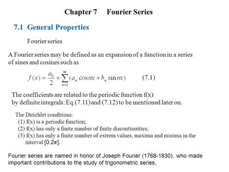 Chapter 7 Fourier Series 7.1 General Properties Fourier series A Fourier series may be defined as an expansion of a function in a series of sines and cosines.