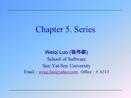 Chapter 5. Series Weiqi Luo (骆伟祺) School of Software