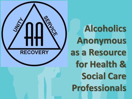 AlcoholicsAnonymous as a Resource for Health & Social Care Professionals.