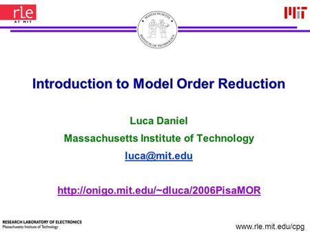 1 Introduction to Model Order Reduction Luca Daniel Massachusetts Institute of Technology