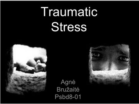 Traumatic Stress Agnė Bružaitė Psbd8-01. Content Causes; Traumatic events; Reactions to traumatic events; Acute stress disorder (ASD); Post-traumatic.