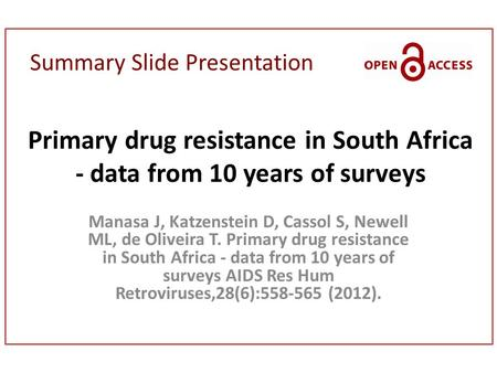 Summary Slide Presentation Primary drug resistance in South Africa - data from 10 years of surveys Manasa J, Katzenstein D, Cassol S, Newell ML, de Oliveira.