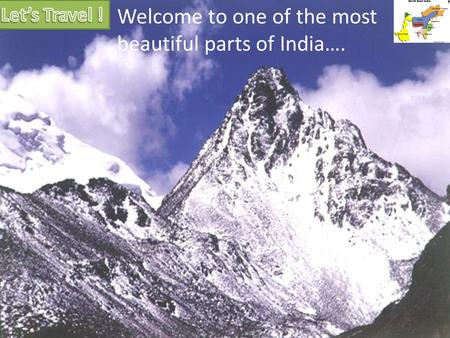 Welcome to one of the most beautiful parts of India….