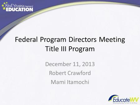 Federal Program Directors Meeting Title III Program December 11, 2013 Robert Crawford Mami Itamochi.