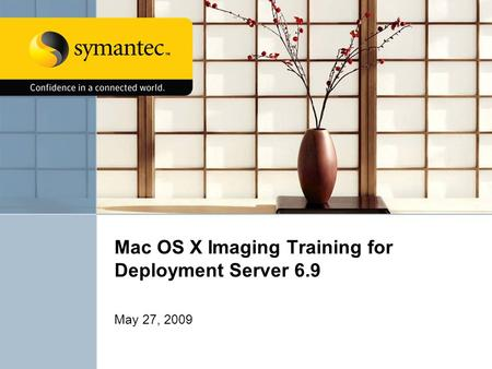 Mac OS X Imaging Training for Deployment Server 6.9 May 27, 2009.