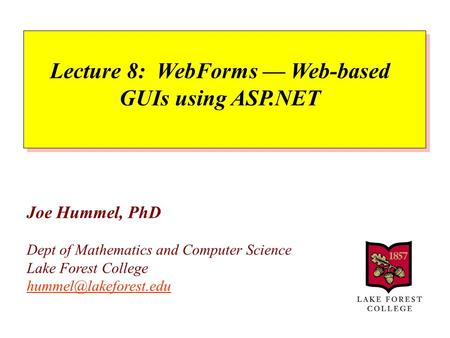 Joe Hummel, PhD Dept of Mathematics and Computer Science Lake Forest College  Lecture 8: WebForms — Web-based.