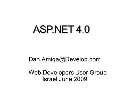 ASP.NET 4.0 Web Developers User Group Israel June 2009.