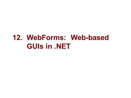"12. WebForms: Web-based GUIs in.NET. 2 Visual Studio.NET Objectives ""Drag-and-drop GUI construction has long been the norm for Windows development. With."