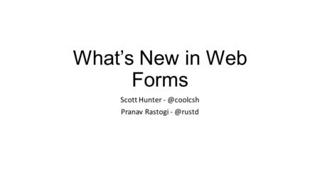 What's New in Web Forms Scott Hunter Pranav Rastogi