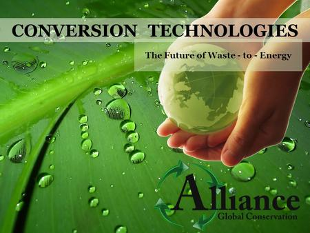 CONVERSION TECHNOLOGIES The Future of Waste - to - Energy.