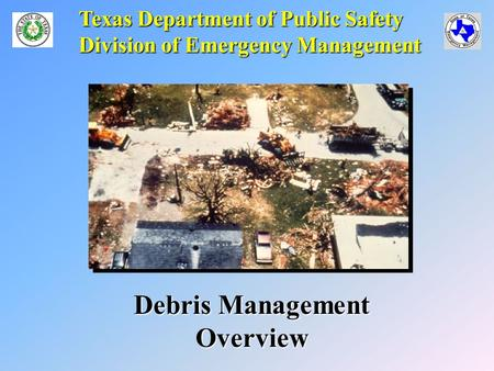 Texas Department of Public Safety Division of Emergency Management Debris Management Overview.