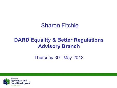 Sharon Fitchie DARD Equality & Better Regulations Advisory Branch Thursday 30 th May 2013.