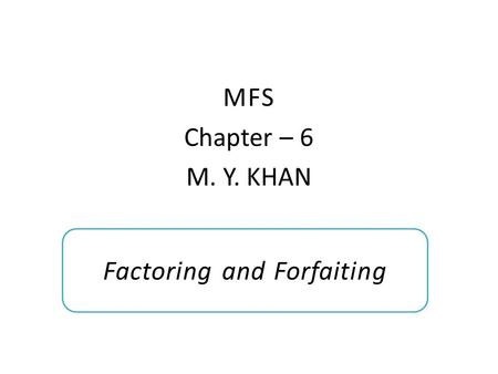 MFS Chapter – 6 M. Y. KHAN Factoring and Forfaiting.