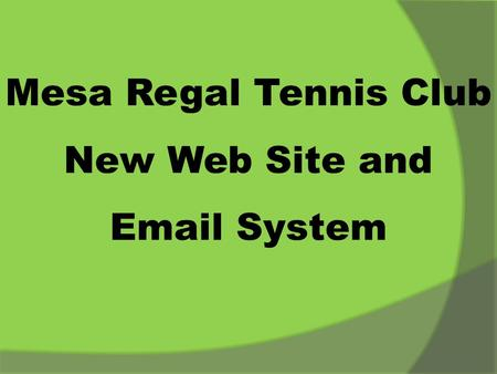 Mesa Regal Tennis Club New Web Site and  System
