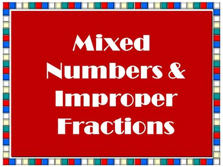 1 Mixed Numbers & Improper Fractions. OBJECTIVE: 7.1.02 ESSENTIAL QUESTION: How can I translate between mixed numbers and improper fractions?
