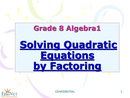 CONFIDENTIAL 1 Grade 8 Algebra1 Solving Quadratic Equations by Factoring.