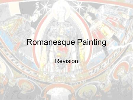 Romanesque Painting Revision. Introduction Romanesque painting, the same as sculpture, is at the service of architecture It has a marked didactic character.