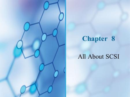 Chapter 8 All About SCSI. You Will Learn… About basics of SCSI (Small Computer System Interface) technology and components How SCSI hard drives compare.