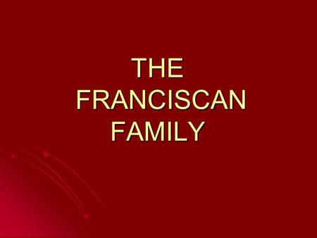 THE FRANCISCAN FAMILY. FAMILY MEMBERS A. RELIGIOUS INSTITUTES A. RELIGIOUS INSTITUTES and Institutes of Consecrated Life and Institutes of Consecrated.