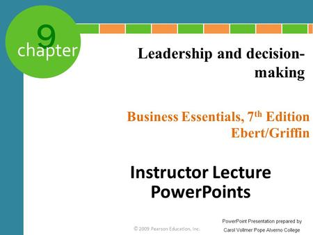 9 chapter Business Essentials, 7 th Edition Ebert/Griffin © 2009 Pearson Education, Inc. Leadership and decision- making PowerPoint Presentation prepared.