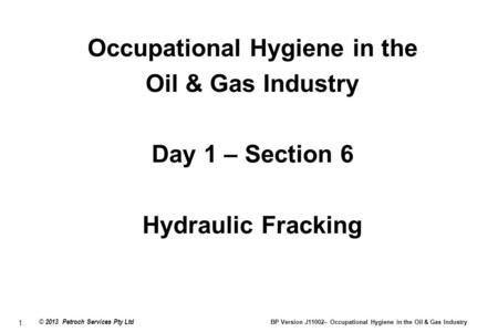 1. © 2013 Petroch Services Pty Ltd BP Version J11002– Occupational Hygiene in the Oil & Gas Industry Occupational Hygiene in the Oil & Gas Industry Day.