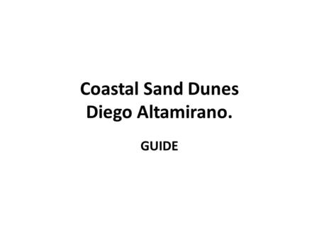 Coastal Sand Dunes Diego Altamirano. GUIDE. Two classic areas of coastal sand dunes in North Wales. Key Coastal Sand Dunes It´s important to first take.