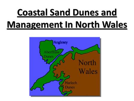 Coastal Sand Dunes and Management In North Wales.