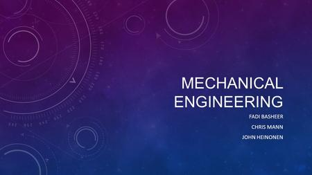 MECHANICAL ENGINEERING FADI BASHEER CHRIS MANN JOHN HEINONEN.