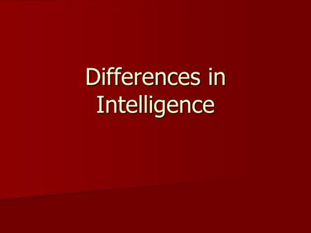 Differences in Intelligence. NATURE (genetic influence) Twins intelligence scores are virtually as similar to those of the same person taking a test twice.