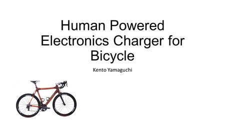 Human Powered Electronics Charger for Bicycle Kento Yamaguchi.