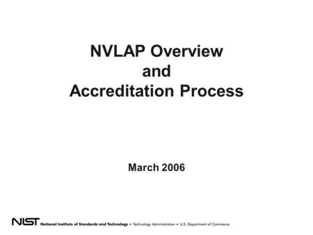 NVLAP Overview and Accreditation Process March 2006.