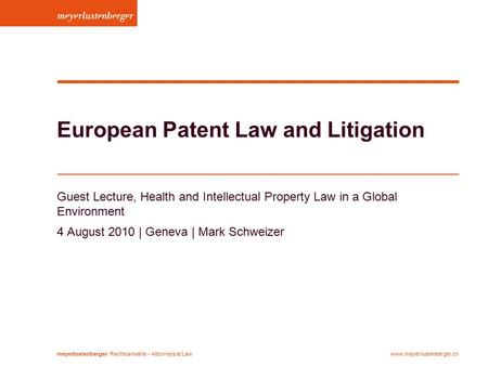 Meyerlustenberger Rechtsanwälte − Attorneys at Lawwww.meyerlustenberger.ch European Patent Law and Litigation Guest Lecture, Health and Intellectual Property.