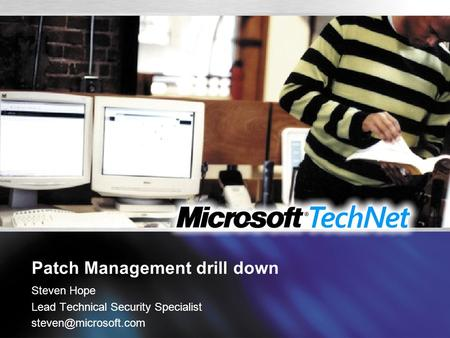 Patch Management drill down Steven Hope Lead Technical Security Specialist