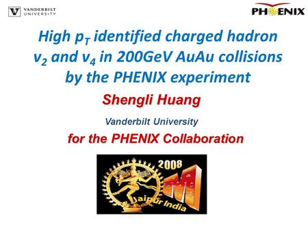 High p T identified charged hadron v 2 and v 4 in 200GeV AuAu collisions by the PHENIX experiment Shengli Huang Vanderbilt University for the PHENIX Collaboration.
