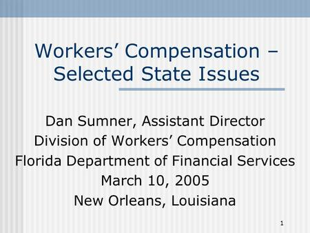 1 Workers' Compensation – Selected State Issues Dan Sumner, Assistant Director Division of Workers' Compensation Florida Department of Financial Services.