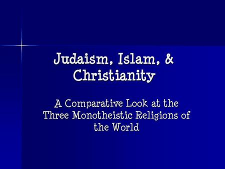 Compare Christianity, Islam and Judaism