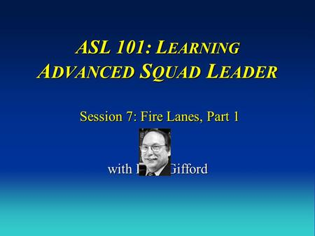 ASL 101: LEARNING ADVANCED SQUAD LEADER Session 7: Fire Lanes, Part 1