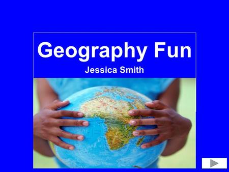 Geography Fun Jessica Smith. Content Area: Geography Grade Level: 1 st grade Summary: The purpose of this power point is to give learners the ability.