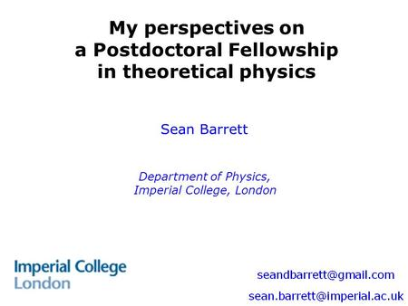 My perspectives on a Postdoctoral Fellowship in theoretical physics Sean Barrett Department of Physics, Imperial College, London.