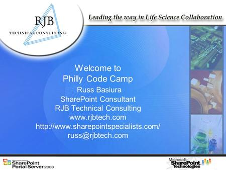 Welcome to Philly Code Camp Russ Basiura SharePoint Consultant RJB Technical Consulting